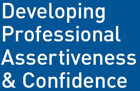 Developing Professional Assertiveness and Confidence